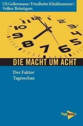 Die Macht um acht - Gellermann, Uli; Klinkhammer, Friedhelm; Bräutigam, Volker