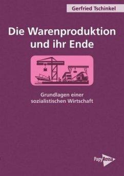 Die Warenproduktion und ihr Ende - Tschinkel, Gerfried