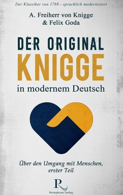 Der Original-Knigge in modernem Deutsch - Knigge, Adolph Freiherr von; Goda, Felix