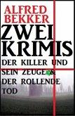 Zwei Krimis: Der Killer und sein Zeuge & Der rollende Tod (eBook, ePUB)