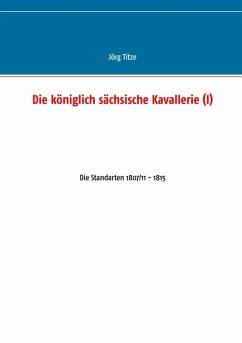 Die königlich sächsische Kavallerie (I) (eBook, ePUB)