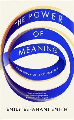 The Power of Meaning (eBook, ePUB) - Smith, Emily Esfahani