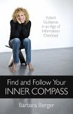 Find and Follow Your Inner Compass: Instant Guidance in an Age of Information Overload