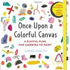 Once Upon a Colorful Canvas: A Playful Plan for Learning to Paint--Includes an 88-Page Paperback Book Plus Two 6
