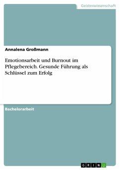 Emotionsarbeit und Burnout im Pflegebereich. Gesunde Führung als Schlüssel zum Erfolg