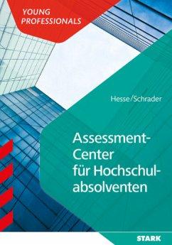 STARK Hesse/Schrader: Assessment Center für Hochschulabsolventen - Hesse, Jürgen; Schrader, Hans-Christian