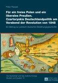 Für ein freies Polen und ein liberales Preußen. Czartoryskis Deutschlandpolitik am Vorabend der Revolution von 1848
