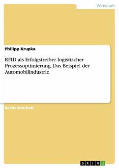 9783668363472 - Krupka, Philipp: RFID als Erfolgstreiber logistischer Prozessoptimierung. Das Beispiel der Automobilindustrie (eBook, PDF) - Buch
