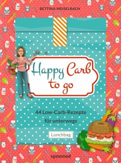 Happy Carb to go: 44 Low-Carb-Rezepte für unterwegs - Meiselbach, Bettina