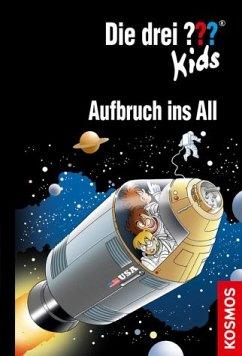 Aufbruch ins All / Die drei Fragezeichen-Kids Bd.70