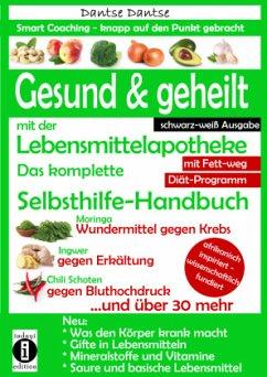 Gesund & geheilt mit der Lebensmittelapotheke: Fit, vital und jung ohne Medikamente - Dantse, Dantse