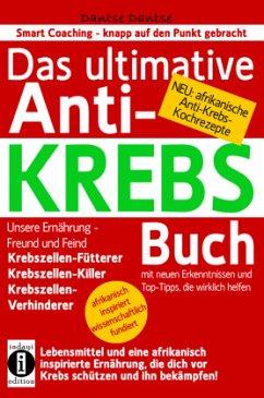 Das ultimative Anti-KREBS-Buch! Unsere Ernährun...