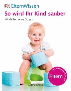 ElternWissen. So wird Ihr Kind sauber (Mängelexemplar) - Cross, Claire