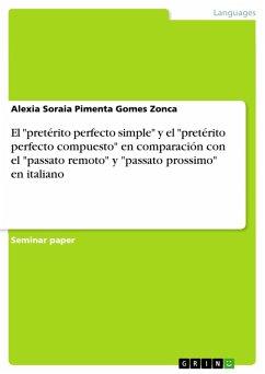 9783668363854 - Pimenta Gomes Zonca, Alexia Soraia: El ´´pretérito perfecto simple´´ y el ´´pretérito perfecto compuesto´´ en comparación con el ´´passato remoto´´ y ´´passato prossimo´´ en italiano (eBook, PDF) - Buch
