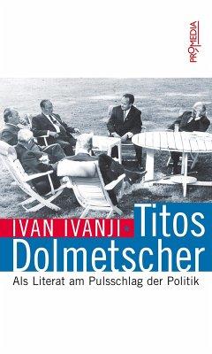 Titos Dolmetscher (eBook, ePUB) - Ivanji, Ivan