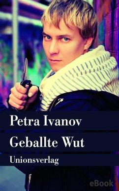 Geballte Wut (eBook, ePUB) - Ivanov, Petra