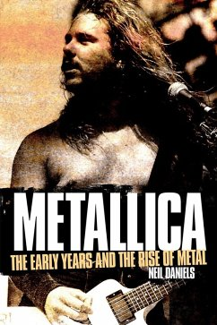 Metallica - The Early Years And The Rise Of Metal (eBook, ePUB) - Daniels, Neil