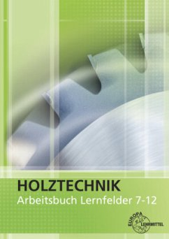 Holztechnik Arbeitsbuch Lernfelder 7-12