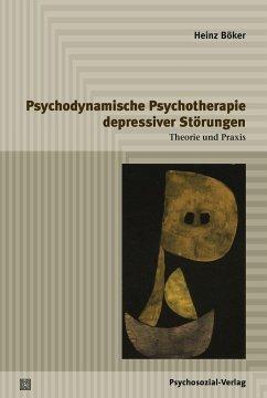 Psychodynamische Psychotherapie depressiver Störungen - Böker, Heinz