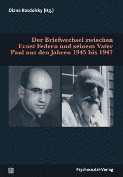 Der Briefwechsel zwischen Ernst Federn und seinem Vater Paul aus den Jahren 1945 bis 1947