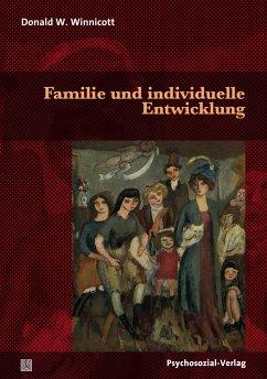 Familie und individuelle Entwicklung - Winnicott, Donald W.