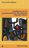 Einführung in die psychoanalytische Betrachtung bildender Kunst