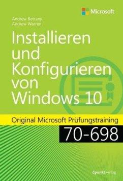 Installieren und Konfigurieren von Windows 10 - Bettany, Andrew; Warren, Andrew James