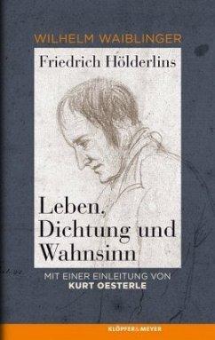 Friedrichs Hölderlins Leben, Dichtung und Wahnsinn - Waiblinger, Wilhelm