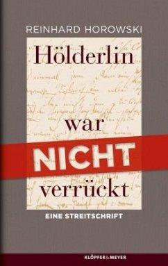 Hölderlin war nicht verrückt - Horowski, Reinhard