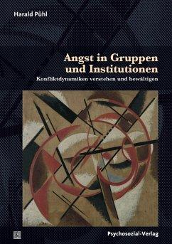 Angst in Gruppen und Institutionen - Pühl, Harald