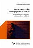 Methamphetamin-Abhängigkeit bei Frauen. Auswirkungen auf Schwangere, erziehende Eltern und Kinder