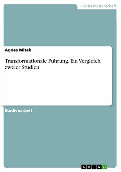 Transformationale Führung. Ein Vergleich zweier Studien - Mitek, Agnes