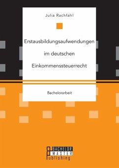 Erstausbildungsaufwendungen im deutschen Einkommenssteuerrecht (eBook, PDF) - Rachfahl, Julia