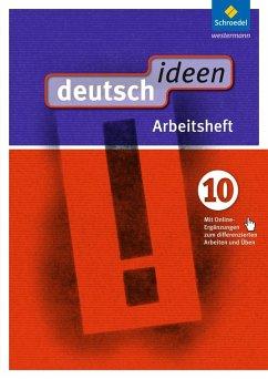 deutsch ideen 10. Arbeitsheft (mit Online-Ergänzungen zum differenzierten Arbeiten und Üben). S1. Ausgabe Ost