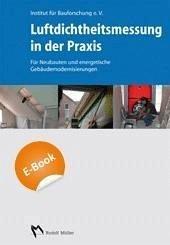 Luftdichtheitsmessung in der Praxis - Für Neubauten und energetische Gebäudemodernisierungen (eBook, PDF)