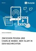 Zwischen Pegida und Charlie Hebdo. Der Islam in den Nachrichten (eBook, PDF)