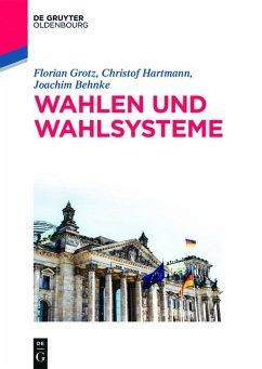 Wahlen und Wahlsysteme (eBook, ePUB) - Grotz, Florian; Hartmann, Christof; Behnke, Joachim