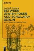Between Jewish Posen and Scholarly Berlin (eBook, PDF)