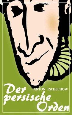 Der persische Orden (Anton Tschechow) - original illustriert - (Literarische Gedanken Edition) (eBook, ePUB) - Tschechow, Anton