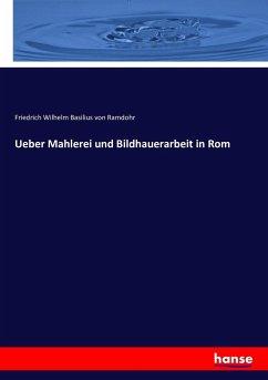 Ueber Mahlerei und Bildhauerarbeit in Rom