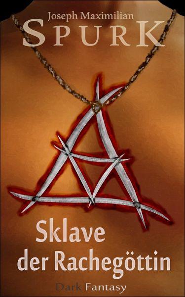 Sklave der Rachegöttin (eBook, ePUB) - Spurk, Joseph Maximilian