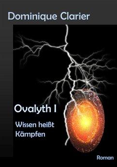 Ovalyth I - Wissen heißt Kämpfen (eBook, ePUB) - Clarier, Dominique