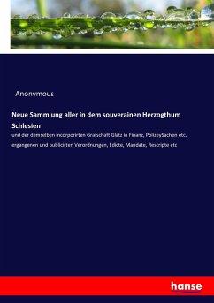 Neue Sammlung aller in dem souverainen Herzogthum Schlesien