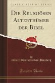 Die Religiösen Alterthümer der Bibel (Classic Reprint)