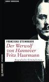 Der Werwolf von Hannover - Fritz Haarmann (eBook, ePUB)