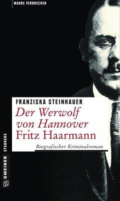 Der Werwolf von Hannover - Fritz Haarmann (eBook, ePUB) - Steinhauer, Franziska
