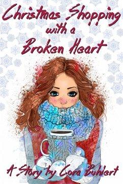 Christmas Shopping with a Broken Heart (eBook, ePUB) - Buhlert, Cora