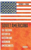 Soviet Americana: The Cultural History of Russian and Ukrainian Americanists