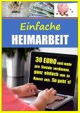 Einfache Heimarbeit - 30 EURO und mehr pro Stunde verdienen, ganz einfach von zu Hause aus (eBook, ePUB)