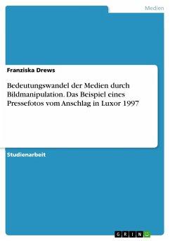 9783668363465 - Drews, Franziska: Bedeutungswandel der Medien durch Bildmanipulation. Das Beispiel eines Pressefotos vom Anschlag in Luxor 1997 - Buch